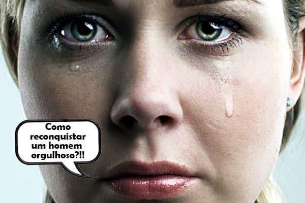 mulher chorando se perguntando como conquistar um homem orgulhoso